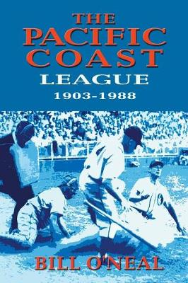 The Pacific Coast League 1903-1988 by Bill O'Neal