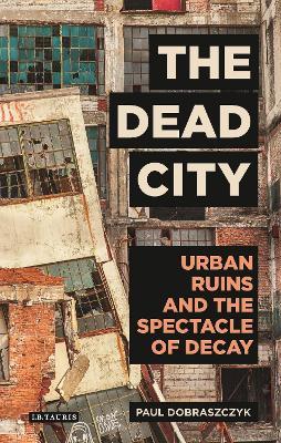 Dead City by Paul Dobraszczyk