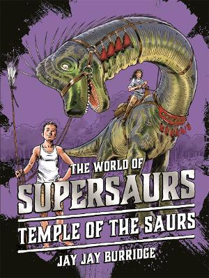 Supersaurs 4: Temple of the Saurs by Jay Jay Burridge