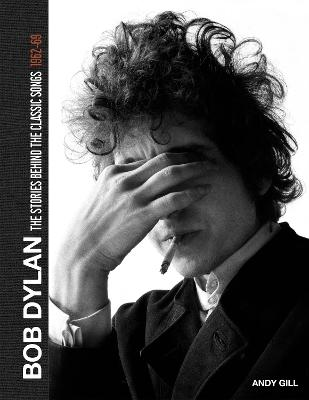Bob Dylan: The Stories Behind the Songs, 1962-69 by Andy Gill