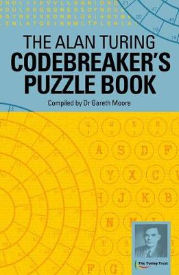 The Alan Turing Codebreaker's Puzzle Book by Dr Gareth Moore