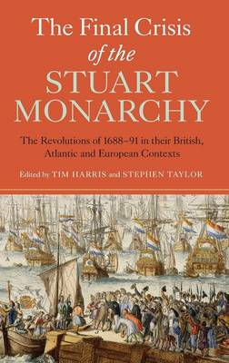 The Final Crisis of the Stuart Monarchy by Tim Harris