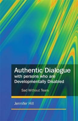 Authentic Dialogue with Persons who are Developmentally Disabled by Jennifer Hill