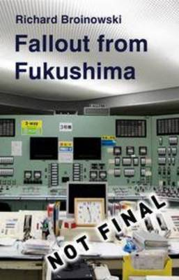 Fallout From Fukushima by Richard Broinowski