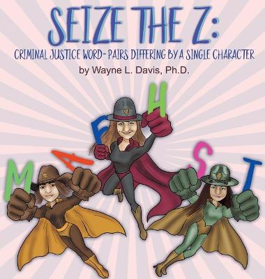 Seize the Z: Criminal Justice Word-Pairs Differing by a Single Character by Wayne L Davis