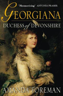 The Georgiana, Duchess of Devonshire by Amanda Foreman