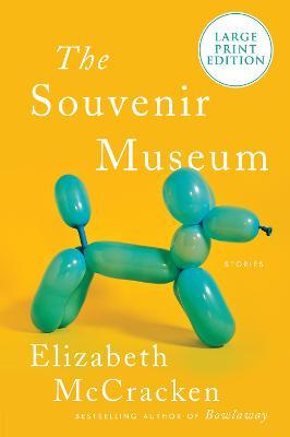 The Souvenir Museum: Stories [Large Print] by Elizabeth McCracken