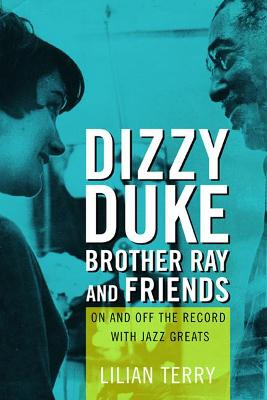 Dizzy, Duke, Brother Ray, and Friends by Lillian Terry