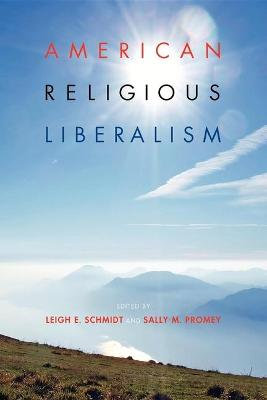 American Religious Liberalism by Sally M. Promey