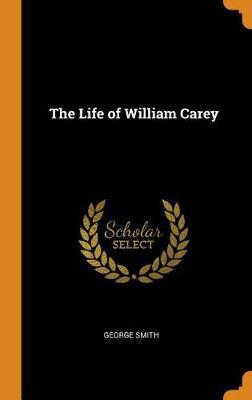 The Life of William Carey book