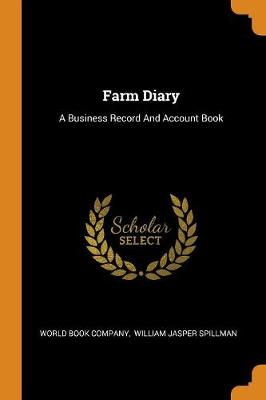 Farm Diary: A Business Record and Account Book by World Book Company