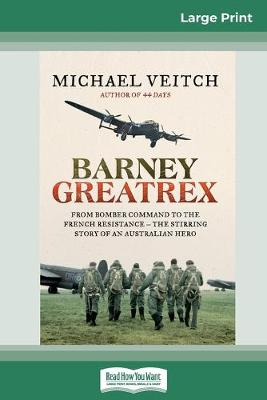 Barney Greatrex: From Bomber Command to the French Resistance - the stirring story of an Australian hero (16pt Large Print Edition) by Michael Veitch