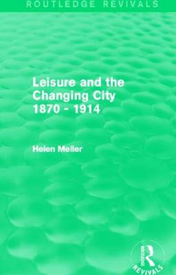 Leisure and the Changing City 1870 - 1914 book