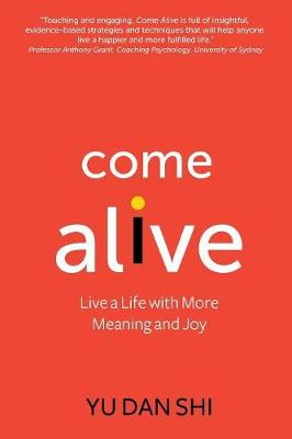 Come Alive: Live a Life with More Meaning and Joy by Yu Dan Shi