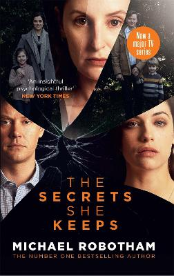 The Secrets She Keeps: Now a major TV series by Michael Robotham