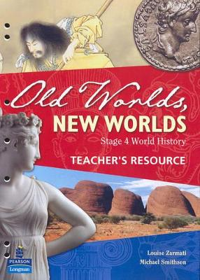 Old Worlds, New Worlds: Teacher Pack by Louise Zarmati