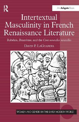 Intertextual Masculinity in French Renaissance Literature by David P. LaGuardia