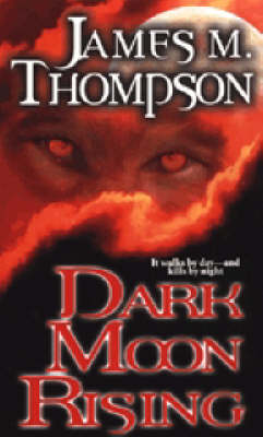 Dark Moon Rising by James M. Thompson