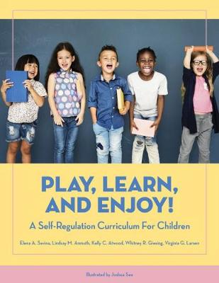 Play, Learn, and Enjoy!: A Self-Regulation Curriculum for Children by Elena A. Savina