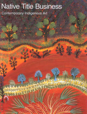 Native Title Business: Contemporary Indigenous Art: a National Travelling Exhibition by Joan G. Winter