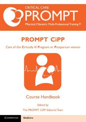 PROMPT-CIPP Course Participant's Handbook: Care of the Critically Ill Pregnant or Postpartum Woman by The PROMPT-CIPP Editorial Team