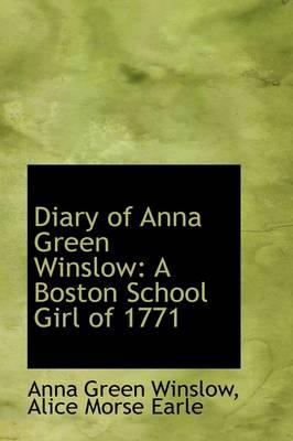 Diary of Anna Green Winslow: A Boston School Girl of 1771 by Anna Green Winslow