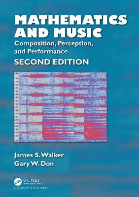 Mathematics and Music: Composition, Perception, and Performance by James S. Walker
