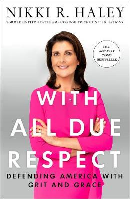 With All Due Respect: Defending America with Grit and Grace by Nikki R. Haley