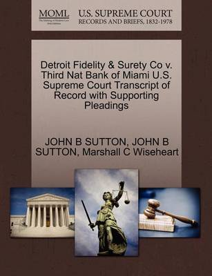 Detroit Fidelity & Surety Co V. Third Nat Bank of Miami U.S. Supreme Court Transcript of Record with Supporting Pleadings by John B Sutton