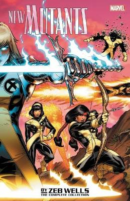 New Mutants By Zeb Wells: The Complete Collection by Zeb Wells