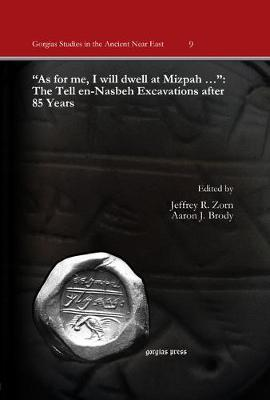 """""""As for me, I will dwell at Mizpah ..."""": The Tell en-Nasbeh Excavations after 85 Years by Alexis Boutin"""