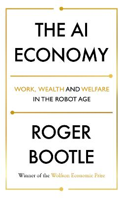The AI Economy: Work, Wealth and Welfare in the Robot Age book