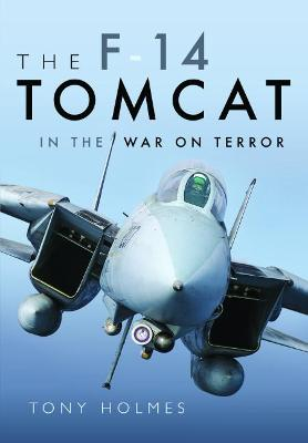 The F-14 Tomcat in the War on Terror by Tony Holmes