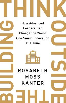 Think Outside The Building: How Advanced Leaders Can Change the World One Smart Innovation at a Time book