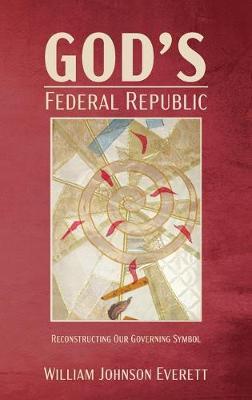 God's Federal Republic by William Johnson Everett