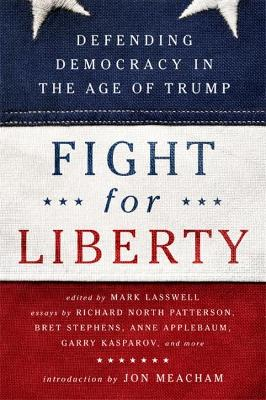 Fight for Liberty: Defending Democracy in the Age of Trump by Mark Lasswell