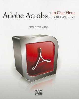Adobe Acrobat in One Hour for Lawyers by Ernie Svenson