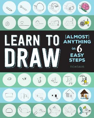 Learn to Draw (Almost) Anything in 6 Easy Steps by Rich Davis