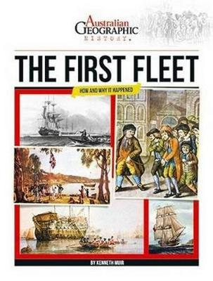 Aust Geographic History The First Fleet by Kenneth Muir