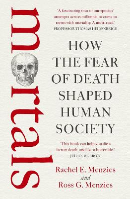 Mortals: How the fear of death shaped human society book