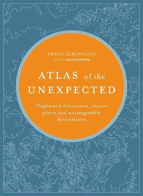 Atlas of the Unexpected by Travis Elborough