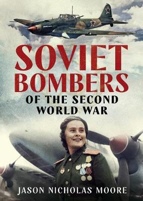 Soviet Bombers of the Second World War by Jason Nicholas Moore