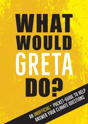 What Would Greta Do?: An Unofficial Pocket Guide to Help Answer Your Climate Questions book