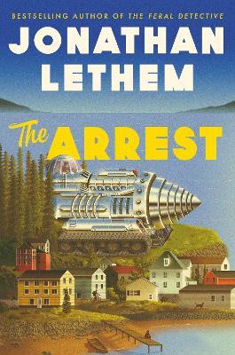 The Arrest by Jonathan Lethem