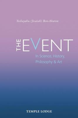 The Event: in Science, History, Philosophy & Art by Yeshayahu Ben-Aharon