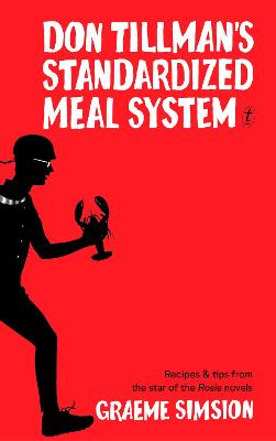 Don Tillman's Standardized Meal System: Recipes and Tips from the Star of the Rosie Novels by Graeme Simsion