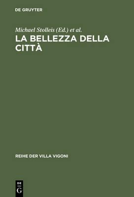 La bellezza della citta: Stadtrecht und Stadtgestaltung im Italien des Mittelalters und der Renaissance by Michael Stolleis