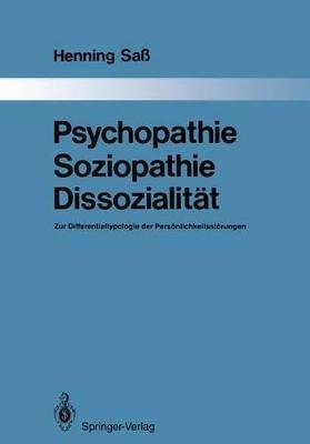 Psychopathie Soziopathie Dissozialiteat: Zur Differentialtypologie Der Perseonlichkeitssteorungen by Professor Henning Sass