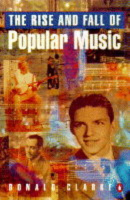 The Rise and Fall of Popular Music by Donald Clarke