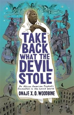 Take Back What the Devil Stole: An African American Prophet's Encounters in the Spirit World book